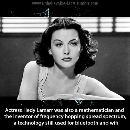Hedy Lamarr - Actress, mathematician, inventor, pioneer of radar, microwaves, frequency hopping, and radio controls.